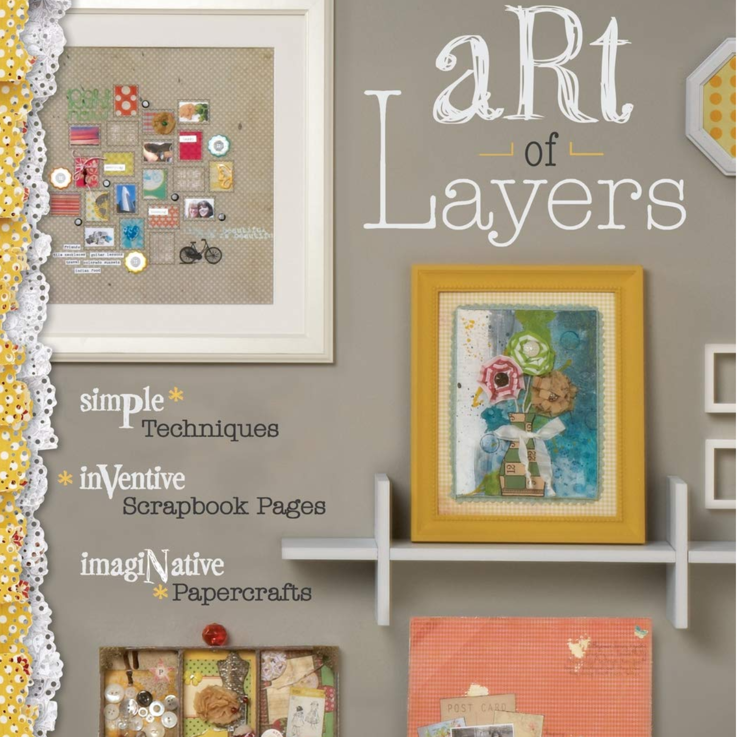 Art of Layers: Simple Techniques, Inventive Scrapbook Pages, Imaginative Papercrafts Paperback – March 22, 2012