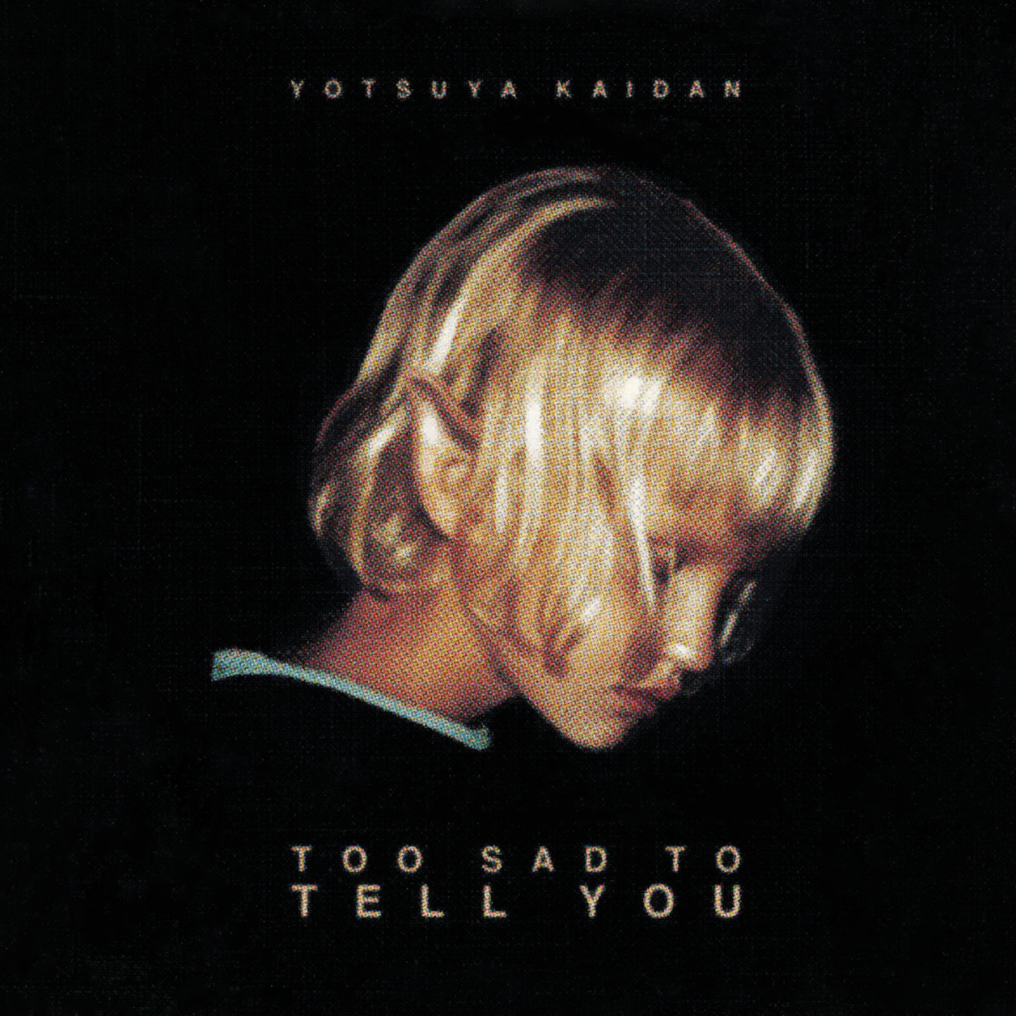 YOTSUYA KAIDAN - Too Sad To Tell You 7""
