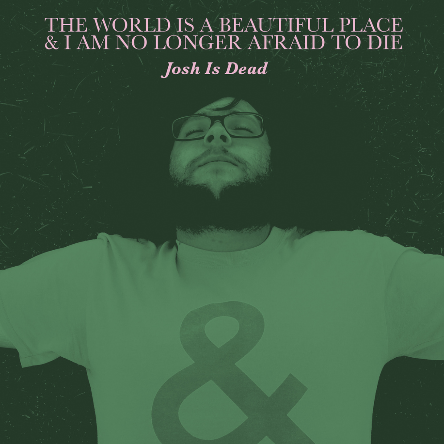 """THE WORLD IS A BEAUTIFUL PLACE & I AM NO LONGER AFRAID TO DIE - Josh Is Dead 7"""""""
