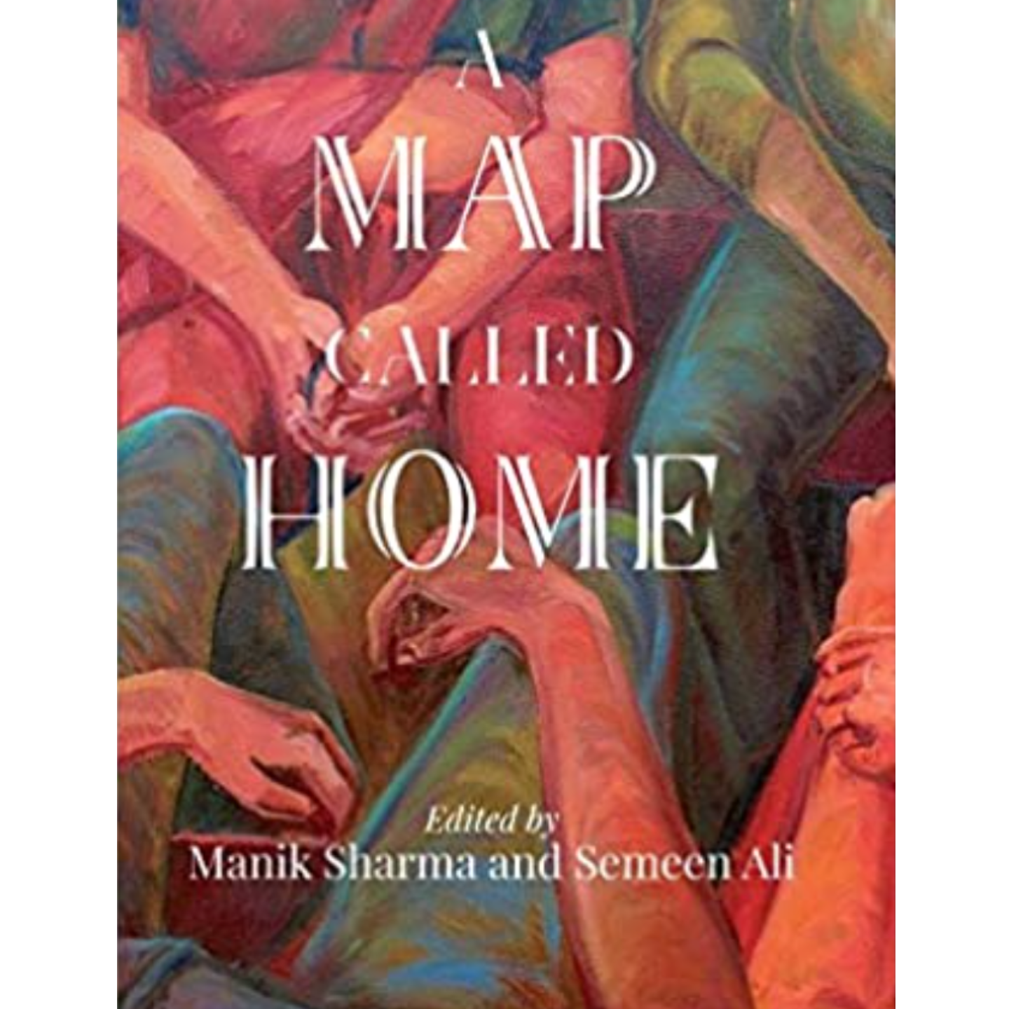 A Map Called Home Edited by Manik Sharma and Semeen Ali