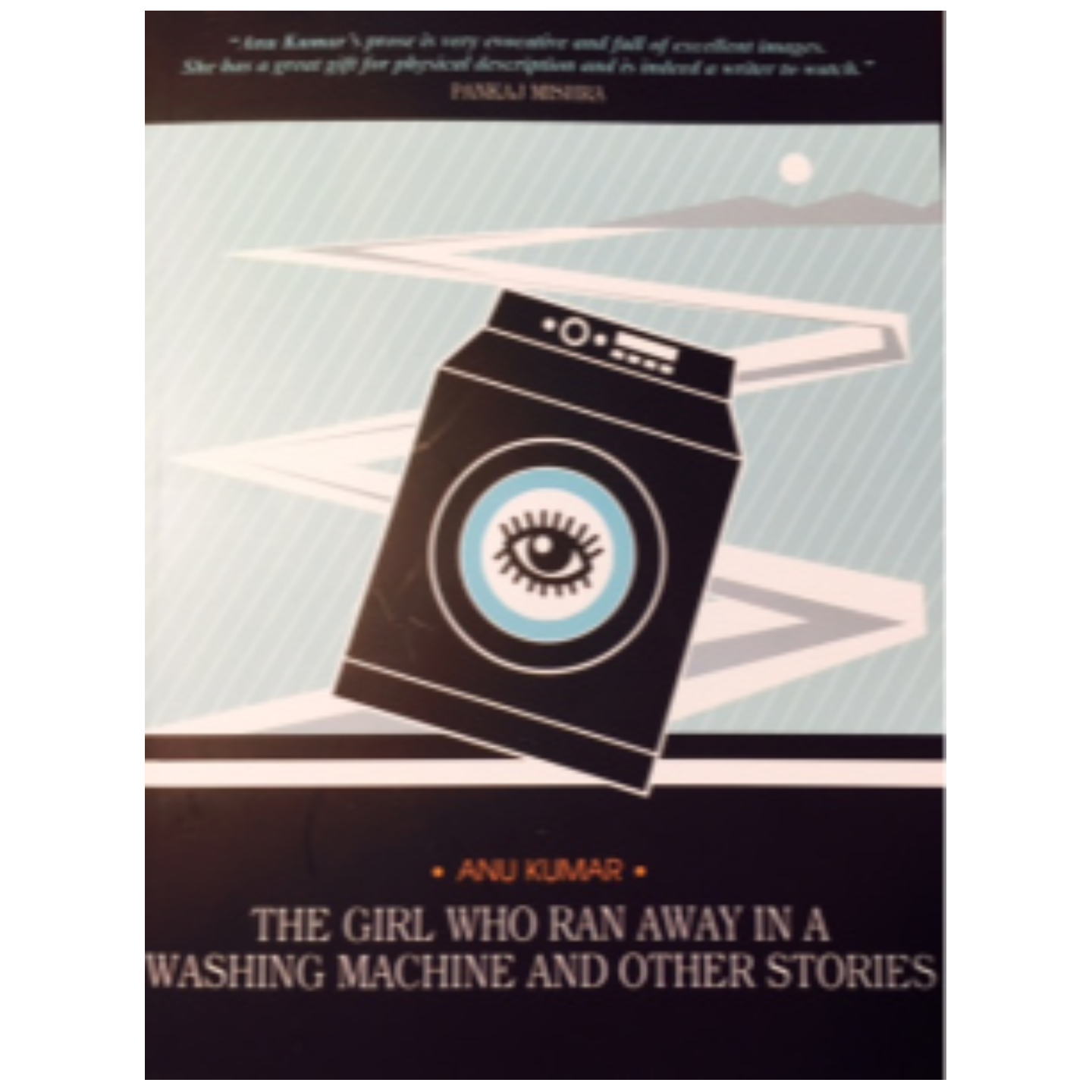 The Girl Who Ran Away in a Washing Machine and Other Stories by Anu Kumar