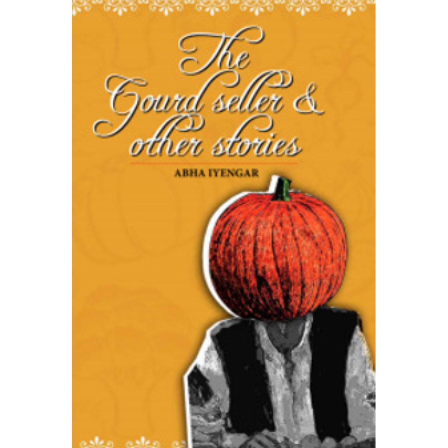 The Gourdseller and Other Stories by Abha Iyengar