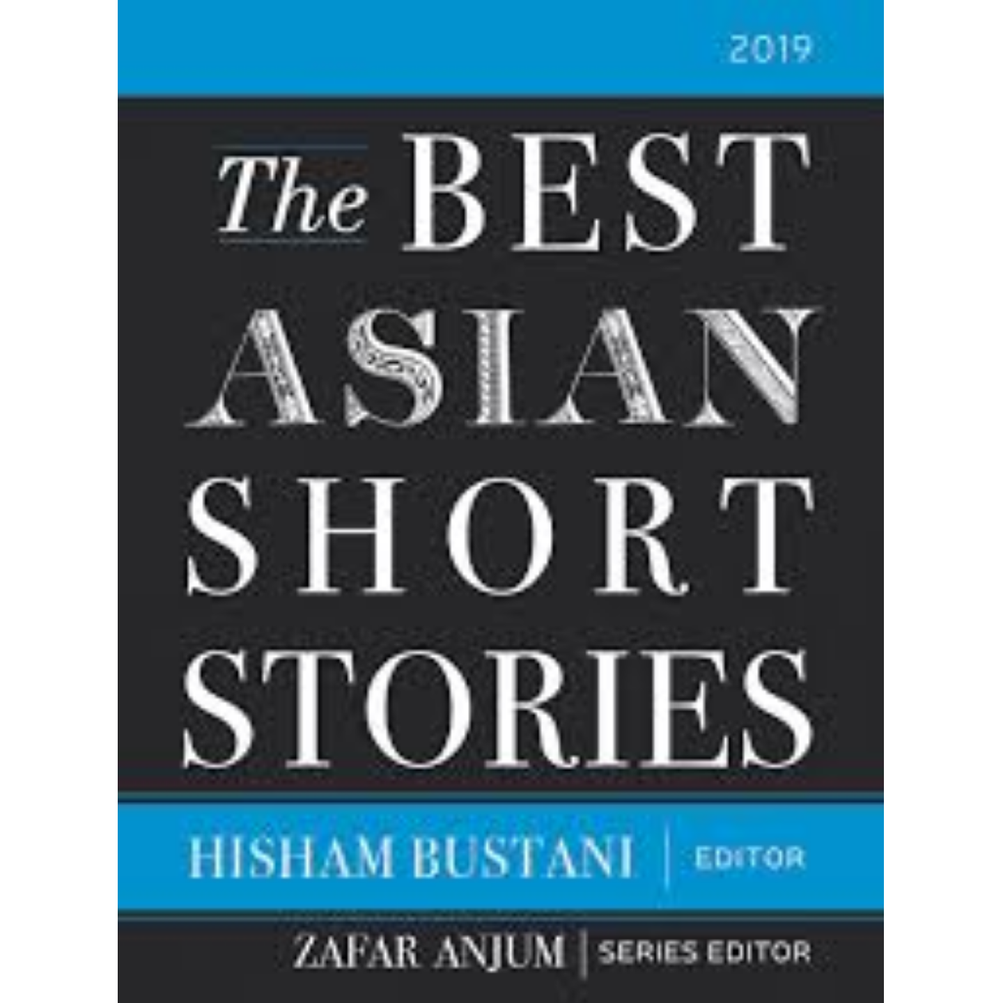 The Best Asian Short Stories 2019  English, Paperback, Series Editor Zafar Anjum, Editor Hisham Bustani