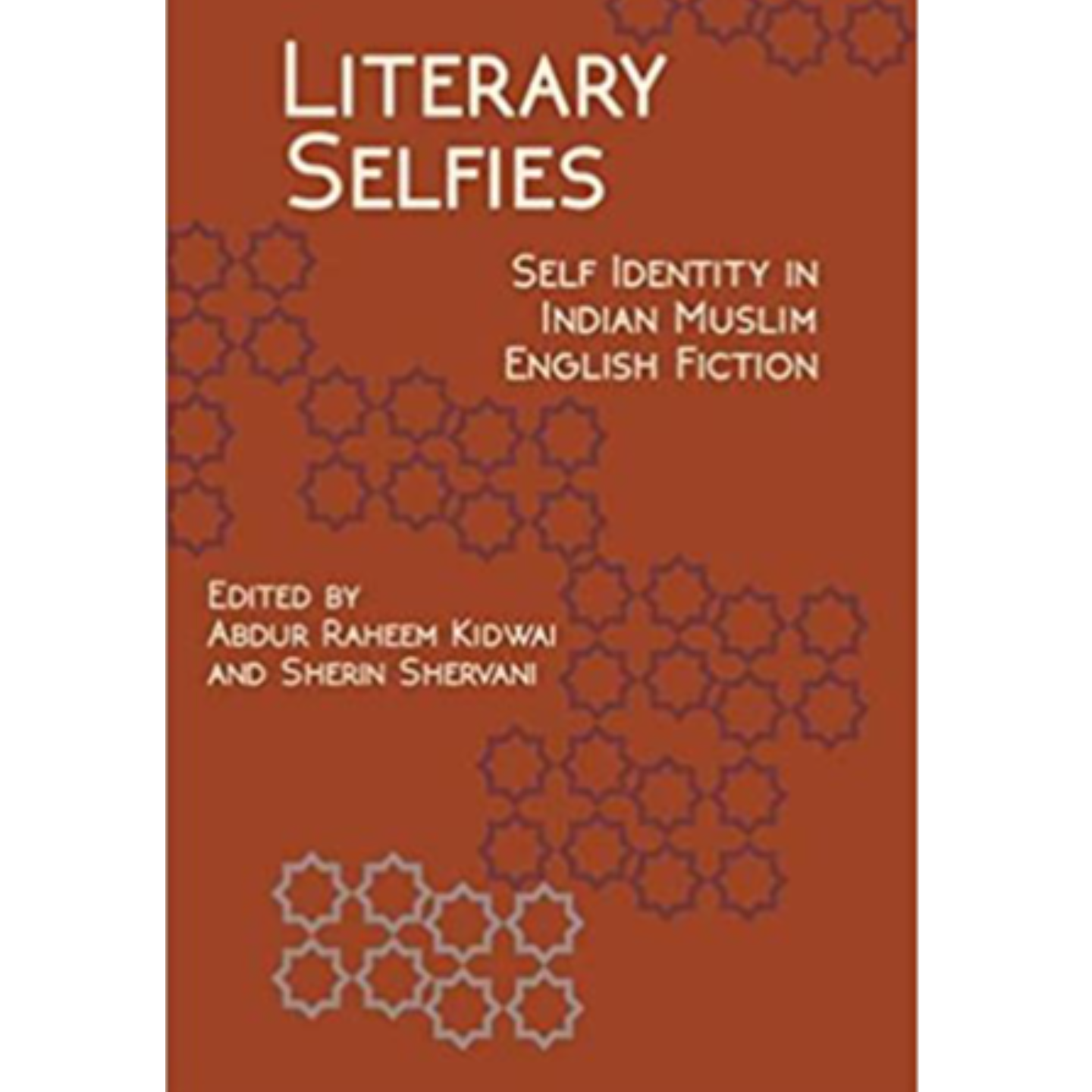 Literary Selfies Self-Identity in Indian Muslim English Fiction by Abdur Raheem Kidwai and Sherin Shervani